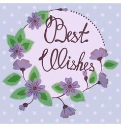 Best wishes lettering on floral card vintage vector image vector image