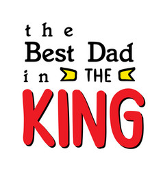the best dad in the king white background i vector image
