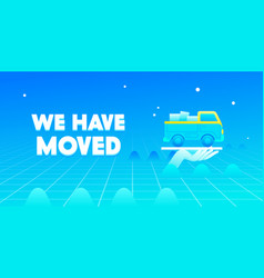 we have moved banner with human hand hold loaded vector image