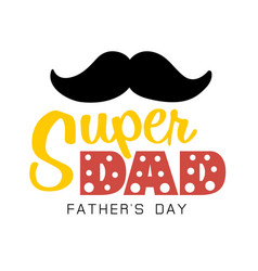 Super dad father day mustache white background vec vector