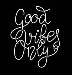 good vibes only hand lettering phrase design vector image