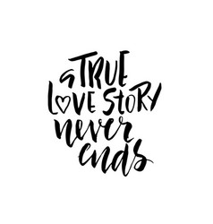 A true love story never ends brush calligraphy vector