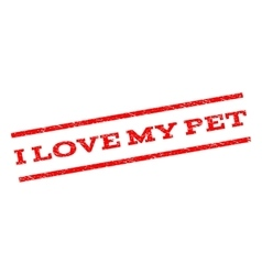 I Love My Pet Watermark Stamp vector