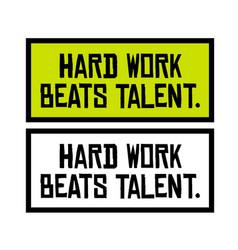 Hard work beats talent motivation quote vector