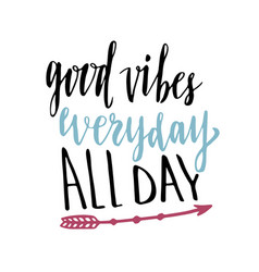Good vibes everyday all day hand lettering vector