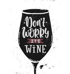 Dont worry wine vector