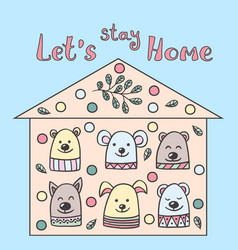 Stay home funny animals in their home in isolation vector