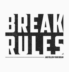 Break rules - text slogan for t-shirt design in vector