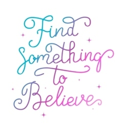 Find something to believe Hand drawn lettering vector