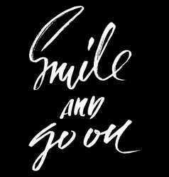 Smile and go on hand drawn lettering vector