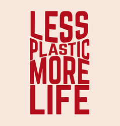 less plastic more life lettering isolated vector image
