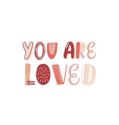 you are loved hand drawn color lettering romantic vector image
