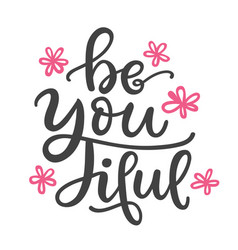 be you tiful funny hand written lettering vector image