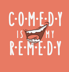 Comedy is my remedy idea logo with a smilin vector