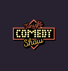 Comedy show sign typographic type design vector