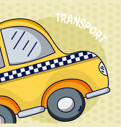 Yellow taxi cartoon card over colorful background vector