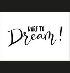 Dare to dream in black isolated on white vector
