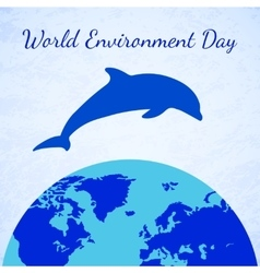 Dolphin and Earth World Environment Day vector image