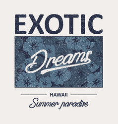 exotic dreams slogan t-shirt vector image