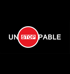 unstoppable - text with and traffic sign stop vector image