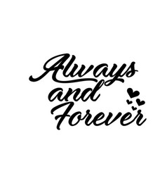 Valentines day quote - always and forever vector