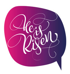 he is risen text on red background calligraphy vector image