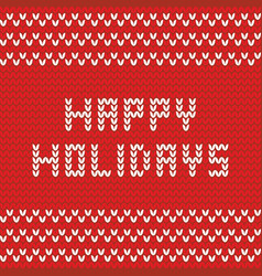 happy holidays red knitting warm card vector image