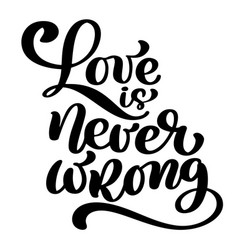 love is never wrong motivational and inspirational vector image