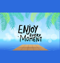 enjoy every moment slogan at background sea vector image