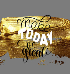 make today great hand lettering positive quote vector image