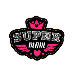 Super mom print for t-shirt with lettering happy vector