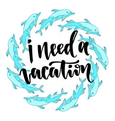 I need a vacation inspirational and motivational vector