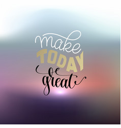 Make today great hand lettering positive quot vector