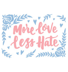 More love less hate hand lettering typography vector