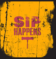 Sip happens quote typographical background about vector