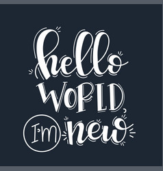 hello world i am new motivational quote hand drawn vector image