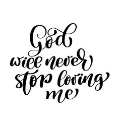 god will never stop loving me text hand lettering vector image vector image