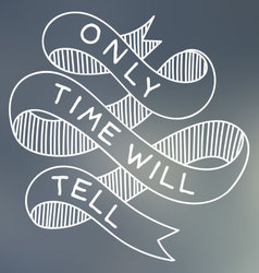 Only Time Will Tell vector image