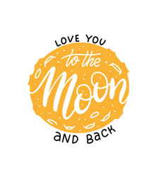 love you to moon and back lettering print vector image
