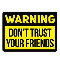 Warning do not trust your friends warning sign vector