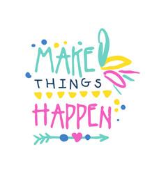 make things happen positive slogan hand written vector image