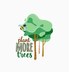 plant more trees green wood with bee and vector image