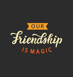 our friendship is magic cute poster retro style vector image