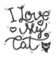 i love my cat hand drawn lettering phrase cat vector image vector image