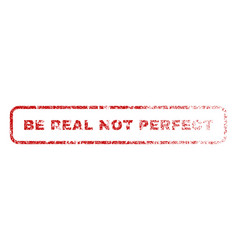 Be real not perfect rubber stamp vector