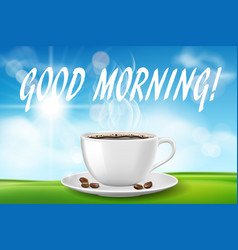Good morning beautiful day with coffee cup sunny vector