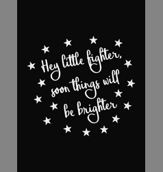Motivational quote poster hey little fighter soon vector