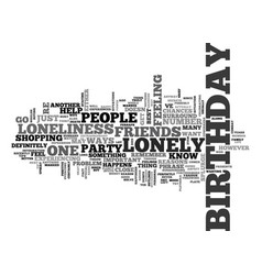 When youre lonely on your birthday text word vector