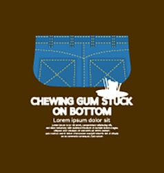 Chewing Gum Stuck On Bottom vector image