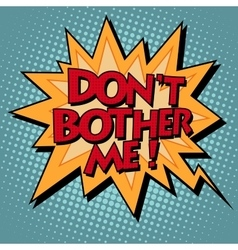 dont bother me comic bubble retro text vector image